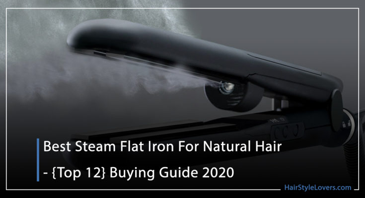 Best Steam Flat Iron For Natural Hair - {Top 12} Buying Guide 2020