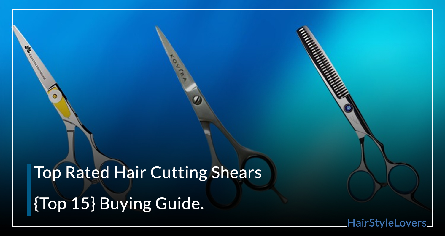 Top Rated Hair Cutting Shears - Top 11 In 11 - Hair Style Lovers
