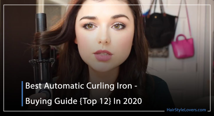 Best Automatic Curling Iron - Buying Guide {Top 12} In 2020