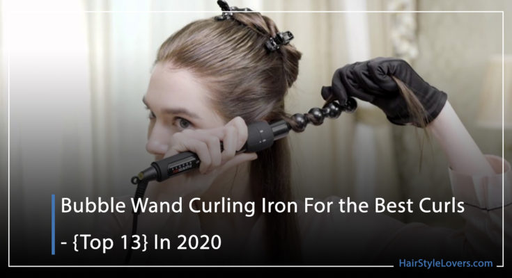 Bubble Wand Curling Iron For the Best Curls - {Top 13} In 2020