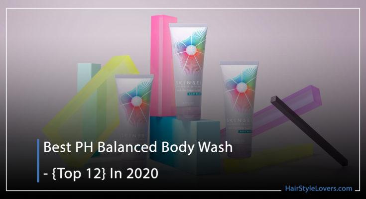 Best PH Balanced Body Wash - {Top 12} In 2020