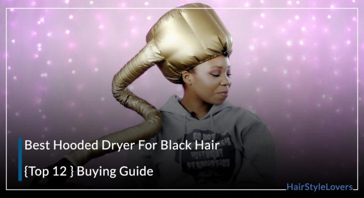 Best Hooded Dryer For Black Hair